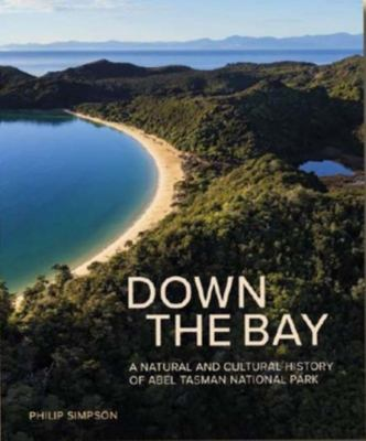 Down The Bay: A Natural and Cultural History of Abel Tasman National Park