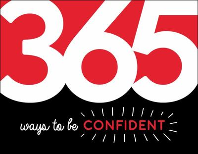 365 Ways to Be Confident - Inspiration and Motivation for Every Day