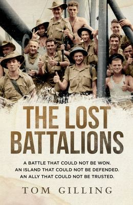 The Lost Battalions: A Battle That Could Not Be Won. an Island That Could Not Be Defended. an Ally That Could Not Be Trusted