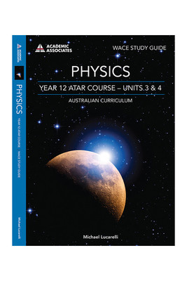 WACE Study Guide Physics Year 12 ATAR Course Units 3 & 4 - P05823 - Academic