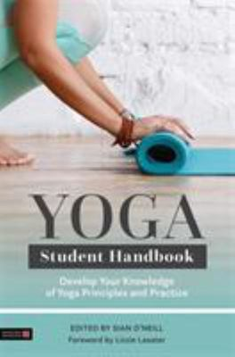 Yoga Student Handbook - Develop Your Knowledge of Yoga Principles and Practice