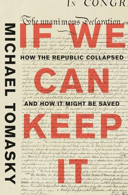 If We Can Keep It - A Brief, 300-Year History of the Fall of the Republic