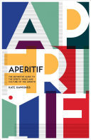 Aperitif - A Spirited Guide to the Drinks, History and Culture of the Aperitif