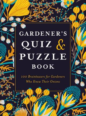 Gardener's Quiz and Puzzle Book - 100 Brainteasers for Gardeners Who Know Their Onions