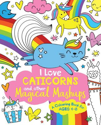 I Love Caticorns and Other Magical Mashups