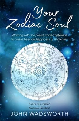 Your Zodiac Soul: Working with the Twelve Zodiac Gateways to Create Balance, Happiness and Wholeness