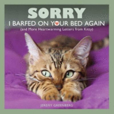 Sorry I Barfed on Your Bed Again - (and More Heartwarming Letters from Kitty)