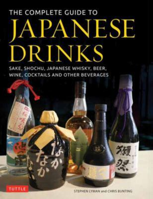 Complete Guide to Japanese Drinks - Sake, Shochu, Japanese Whisky, Beer, Wine, Cocktails and Other Beverages