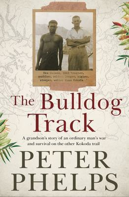 The Bulldog Track - A Grandson's Story of an Ordinary Man's War and Survival on the Other Kokoda Trail