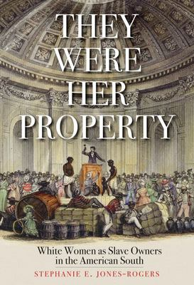 They Were Her Property - White Women as Slave Owners in the American South