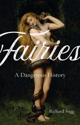Fairies: A Dangerous History