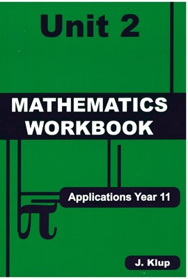Mathematics Workbook Applications Year 11 Unit 2 - J Klup - MAWA