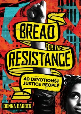 Bread for the Resistance - Forty Devotions for Justice People