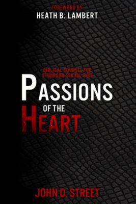Passions of the Heart - Biblical Counsel for Stubborn Sexual Sins