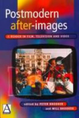 Postmodern After-Images - A Reader in Film, Television and Video