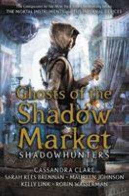 Ghosts of the Shadow Market (Shadowhunters Stories)