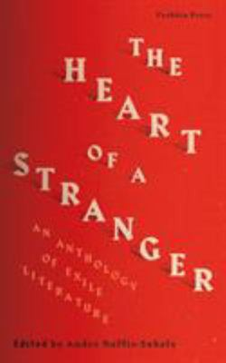 The Heart of a Stranger - An Anthology of Exile Literature