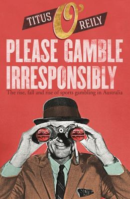 Please, Gamble Irresponsibly: The Rise, Fall and Rise of Sport Gambling in Australia