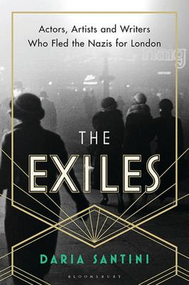 The Exiles - Actors, Artists and Writers Who Fled the Nazis for London