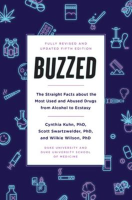 Buzzed - The Straight Facts about the Most Used and Abused Drugs from Alcohol to Ecstasy