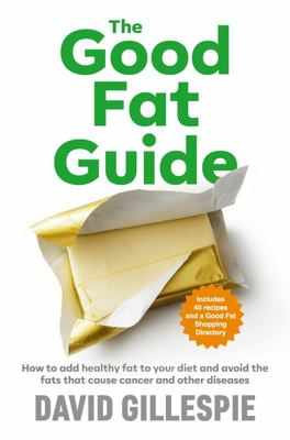 The Good Fat Guide: How to add healthy fat to your diet (PB)