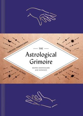 The Astrological Grimoire - Timeless Horoscopes, Modern Spells, and Creative Altars for Self-Discovery