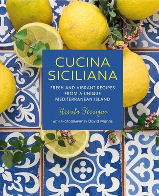 Cucina Siciliana: Fresh and Vibrant Recipes from a Unique Mediterranean Island