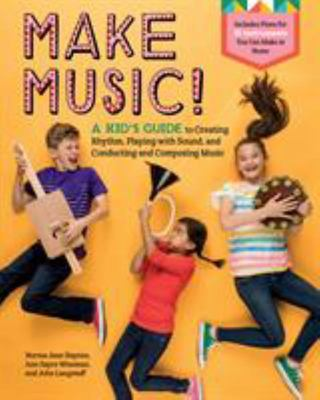 Make Music! - A Kid's Guide with Playful Projects and Easy Lessons in Rhythm and Sound