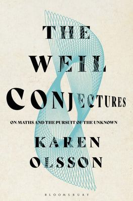The Weil Conjectures: On Maths and the Pursuit of the Unknown