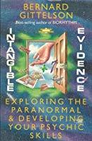 Intangible Evidence: Exploring the Paranormal & Developing Your Psychic Skills