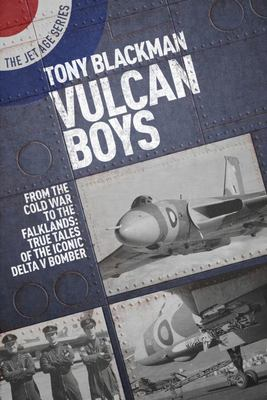 Vulcan Boys - From the Cold War to the Falklands: True Tales of the Iconic Delta V Bomber