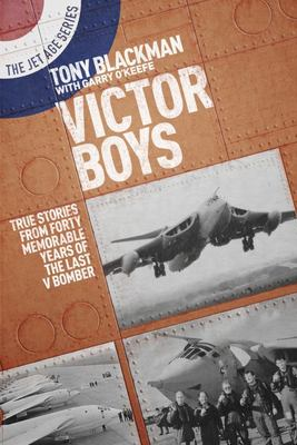Victor Boys - True Stories from Forty Memorable Years of the Last V Bomber