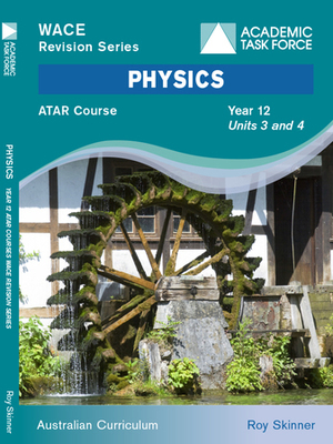 WACE Revision Series Physics ATAR Course Year 12 Units 3 & 4 - Academic