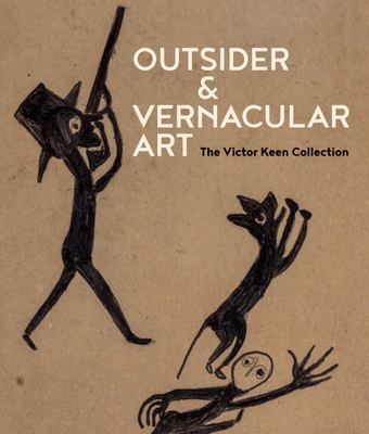 Outsider and Vernacular Art - The Victor Keen Collection