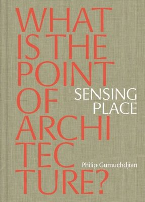 Sensing Place - What's the Point of Architecture?
