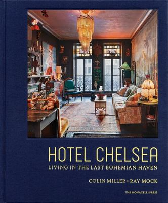 Hotel Chelsea - Living in the Last Bohemian Haven