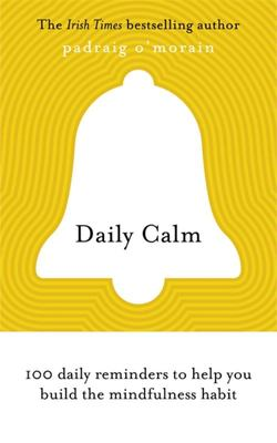 Daily Calm: 100 Daily Reminders to Help You Build the Mindfulness Habit