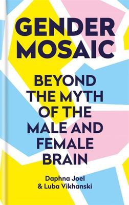 Gender Mosaic - Beyond the Myth of the Male and Female Brain
