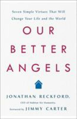 Our Better Angels - Seven Simple Virtues That Will Change Your Life and the World