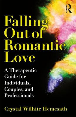 Falling Out of Romantic Love:: A Therapeutic Guide for Individuals, Couples, and Professionals