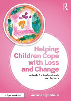 Helping Children Cope with Loss and Change: A Guide for Professionals and Parents