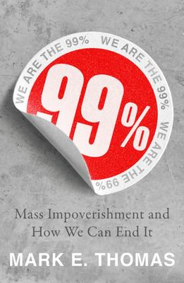 99% - How to Create Abundance and Reverse the Rising Tide of Impoverishment