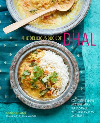 The Delicious Book of Dhal: Comforting Vegan and Vegetarian Recipes Made with Lentils, Pulses, Beans and Peas