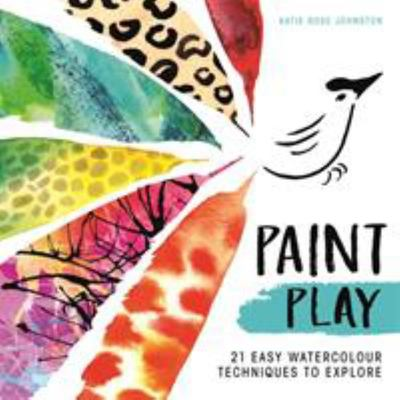 Paint Play: 21 Easy Watercolour Techniques to Explore