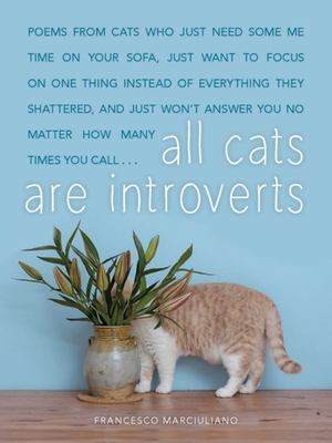 All Cats Are Introverts: Poems by Pensive Pets