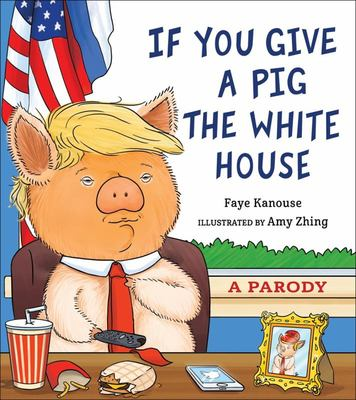 If You Give a Pig the White House - A Parody