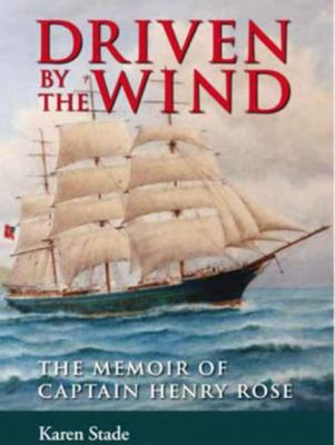 Driven by the Wind - The Memoir of Captain Henry Rose