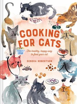 Cooking for Cats: the Healthy, Happy Way to Feed Your Cat