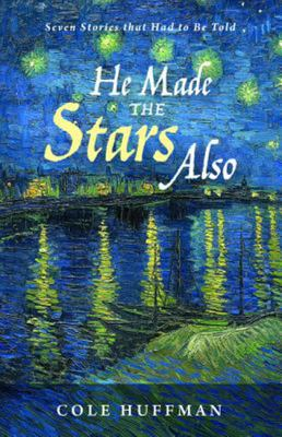 He Made the Stars Also - Seven Stories That Had to Be Told