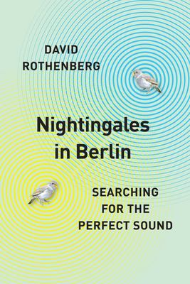 Nightingales in Berlin - Searching for the Perfect Sound
